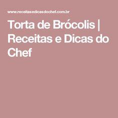 Torta de Brócolis | Receitas e Dicas do Chef