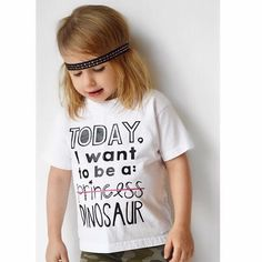Today I Want To Be a Dinosaur, Not a Princess, Spunky Girl Tee, Dinosaur Tee, Tomboy Princess, Girl Attitude, Hipster Girl Tee by BlessHerHeart13 on Etsy https://www.etsy.com/listing/248877216/today-i-want-to-be-a-dinosaur-not-a