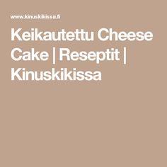 Keikautettu Cheese Cake   Reseptit   Kinuskikissa