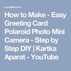 How to Make - Easy Greeting Card Polaroid Photo Mini Camera - Step by Step DIY | Kartka Aparat - YouTube