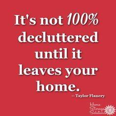 Don't stop decluttering too soon, instead to finish 100% the process you've got to get the clutter out of your home {on Home Storage Solutions 101} #Declutter365 Clutter Control, Home Storage Solutions, To Strive, Love Me Quotes, Organizing Your Home, Feeling Overwhelmed, Home Free, Decluttering, Getting Things Done