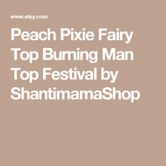 Peach Pixie Fairy Top   Burning Man Top Festival by ShantimamaShop