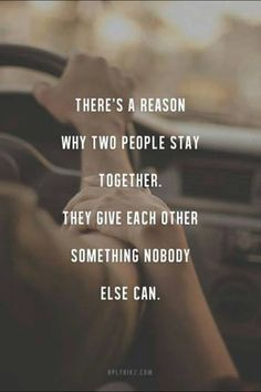 """There's a reason why two people stay together. They give each other something nobody else can."""