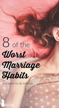 8 of the Worst Marriage Habits Do you ever wish that you could sometimes just write to your spouse a long list of all the things he does that drive you insane? The marriage habits Lucien worst Snyder