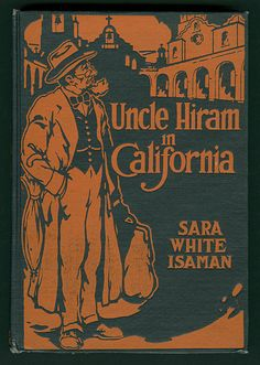 Uncle Hiram in California: more fun and laughter with Uncle Hiram and Aunt Phoebe Unknown 1917