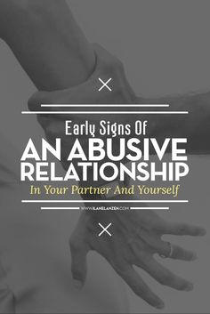 The signs of an abusive relationship are there from the beginning, even though they are more subtle. An abuser needs to trap you before they can show their true cards, but their natural self will shine through enough for you to be able to spot that something is wrong | http://www.ilanelanzen.com/loveandrelationships/early-signs-of-an-abusive-relationship-in-your-partner-and-yourself/