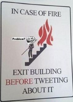 Haha! I have definitely exited a 'burning building' twice this semester and was updating my facebook status in the stairwell...