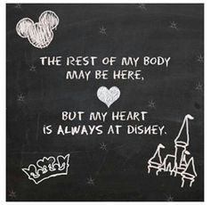 The rest of my body may be here. But my heart is always at Disney.