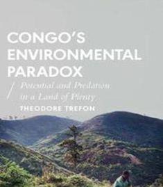 Congo's Environmental Paradox : Potential And Predation In A Land Of Plenty PDF