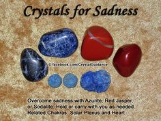 Crystals for Sadness. Azurite, Red Jasper, or Sodalite. Additional Crystal Recommendations: Ruby, Blue Tourmaline, or Rose Quartz. Sadness is associated with the Solar Plexus or Heart chakras.