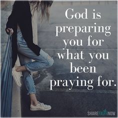 God and Jesus Christ: God is preparing you for what you bên praying for