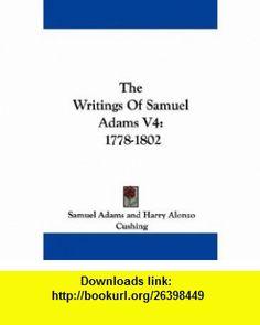 The Writings Of Samuel Adams V4 1778-1802 (9781430458173) Samuel Adams, Harry Alonzo Cushing , ISBN-10: 1430458178  , ISBN-13: 978-1430458173 ,  , tutorials , pdf , ebook , torrent , downloads , rapidshare , filesonic , hotfile , megaupload , fileserve