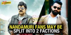 Nandamuri fans may be split into 2 factions It is a tension raising situation for the Nandamuri Clan as the fans of both the stars are fighting it out on internet.