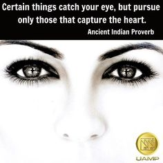 """Certain things catch your eye, but pursue only those that capture the heart.""  -Ancient Indian Proverb   #UAMP #quoteoftheday #quoteofthenight #inspirationalquote #inspiration #inspirational #motivationalquote #motivation #instaadvice #pursue #catchyoureye #heart #proverb #eyes #amazing"