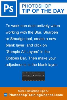 """To work non-destructively when working with the Blur, Sharpen or Smudge tool, create a new blank layer, and click on """"Sample All Layers"""" in the options bar. Then make your adjustments in the blank layer."""
