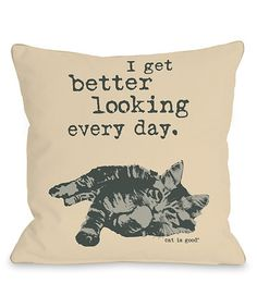 Look what I found on #zulily! 'Better Looking Every Day' Throw Pillow #zulilyfinds