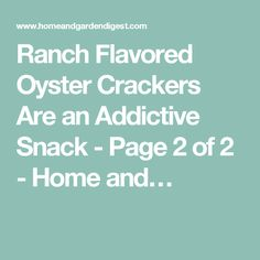 Ranch Flavored Oyster Crackers Are an Addictive Snack - Page 2 of 2 - Home and…