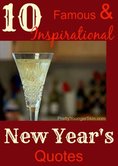 A Collection of 10 Famous and Inspirational New Year's Quotes! Read here: http://prettyyoungerskin.com/10-inspirational-new-years-quotes/ #PrettyYoungerSkin #Quotes #NewYear'sEve