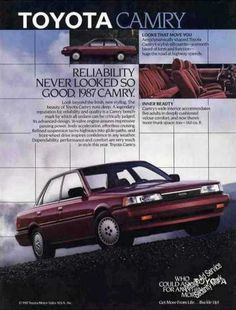 "1987 Toyota Camry ad. Our version was poop brown, and nicknamed ""the Turd"" Thing would not quit. We eventually gave up waiting and sold it."