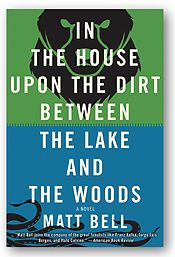 """""""Matt Bell is a longtime champion of indie publishing and his dreamy debut novel, In the House upon the Dirt Between the Lake and the Woods (Soho, dist. by Random, Jun.; see p. 90) is a triumphant assertion of his very particular style.""""—Molly McArdle"""