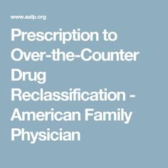 Prescription to Over-the-Counter Drug Reclassification - American Family Physician
