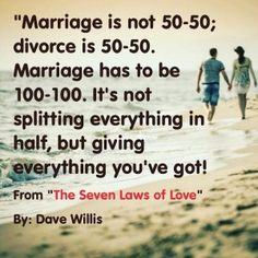 Dave Willis quote quotes marriages love marriage is not 50 50 divorce is marriage is 100 100 not dividing everything in half but giving everything you got davewillis.org