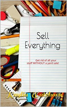 Sell Everything: Get rid of all your stuff WITHOUT a yard sale! by Kaylin Watchorn http://www.amazon.com/dp/B015281EJU/ref=cm_sw_r_pi_dp_jZ77vb1NZ7D5G