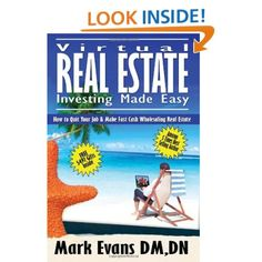 Amazon.com: Virtual Real Estate Investing Made Easy: How to Quit Your Job & Make Fast Cash Wholesaling Real Estate (Volume 1) (9780978817046): Mark Evans DM: Books