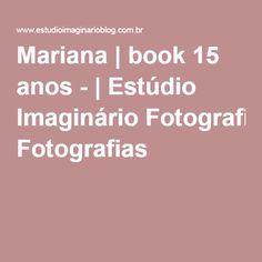 Mariana   book 15 anos -   Estúdio Imaginário Fotografias