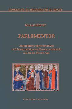 Parlementer - Assemblées représentatives et échange politique en Europe occidentale à la fin du Moyen Age http://catalogues-bu.univ-lemans.fr/flora_umaine/jsp/index_view_direct_anonymous.jsp?PPN=175403945