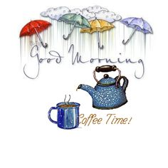 Good Morning!  Coffee time on a rainy day!