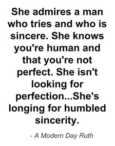 """""""She admires a man who tries and who is sincere. She knows you're human and that you're not perfect. She's longing for humbled sincerity."""" - A modern day Ruth The Words, Quotes To Live By, Me Quotes, No Ordinary Girl, Encouragement, Godly Relationship, Godly Marriage, Trust, Dear Future Husband"""