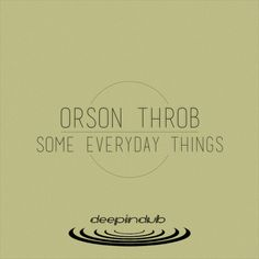 Orson Throb – Some Everyday Things – dubtechno music free download !