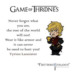 Armor! #TyrionLannister #GOT #GameOfThrones #Different #StandUp #StandOut #Individuality #Originality #Unique #NoHurt #Strength #Strong #Brave #Truth #Search #Truthopology