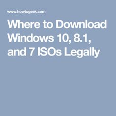 Where to Download Windows 10, 8.1, and 7 ISOs Legally