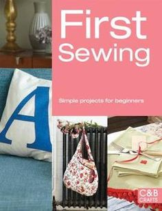 First Sewing - Paperback - 9781909397163 Simple Projects, Lavender Bags, Book People, Bunting, Confident, Challenges, Tunic, Curtains, Stitch
