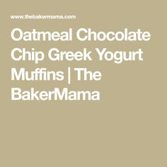 Oatmeal Chocolate Chip Greek Yogurt Muffins | The BakerMama