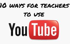Educational Technology and Mobile Learning: 10 Ways Teachers Can Use YouTube