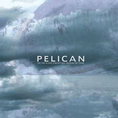 Pelican - The Fire In Our Throats Will Beckon The Thaw on Limited Edition 180g 2LP (Backordered)
