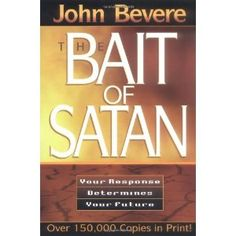 The Bait of Satan: Your Response Determines Your Future by John Bevere 0884193748 9780884193746 John Bevere, Books To Read, My Books, Life Changing Books, Spirituality Books, Book Writer, What To Read, Great Books, Satan