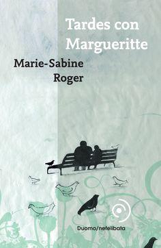 Tardes con Margueritte, de Marie-Sabien Roger. Deliciosa historia sobre a relación entre unha pequena ancián en un gran neno-adulto.