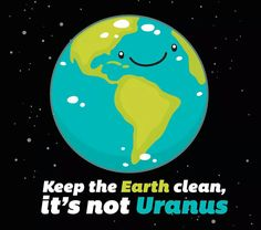 Be Responsible, Keep The Planet Clean << a little late for Earth Day, but the point remains.
