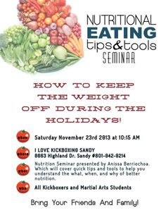 Come join us as we discuss different ways to keep weight off over the holidays. The average person puts on 15 pounds over the holidays - we don't want this to be you!!  The presentation will be taught by our very own Anissa Berriochoa and she will cover quick tips and tools to help you understand the what, when, and why of better nutrition. DON'T MISS IT!!  www.ilovekickboxingsandy.com #nutrition #fitness