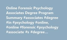 Online Forensic Psychology Associates Degree Program Summary #associates #degree #in #psychology #online, #online #forensic #psychology #associate #s #degree #program http://jamaica.remmont.com/online-forensic-psychology-associates-degree-program-summary-associates-degree-in-psychology-online-online-forensic-psychology-associate-s-degree-program/  # Online Forensic Psychology Associates Degree Program Summary Essential Information The field of forensic psychology concerns all of the…