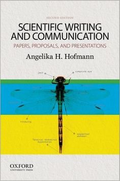 Scientific writing and communication : papers, proposals,      and presentations / Angelika H. Hoffmann.-- ..T250:2nd ed.-- New      York, NY : Oxford University Press, cop. 2014