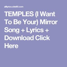 TEMPLES (I Want To Be Your) Mirror Song + Lyrics + Download  Click Here