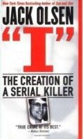 I: The Creation of a Serial Killer by Jack Olsen Another very disturbing to read book. It is the true story of Keith Hunter Jesperson, a long distant trucker and serial killer who raped and murdered 8 women while working in the early 1990s.