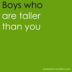 This is not totally necessary but I would like a guy taller than me ... Probly won't happen though