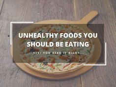 Unhealthy Foods You Should Be Eating by Plattershare on Plattershare