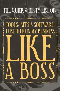 The Quick & Dirty List Of Tools Apps And Software I Use To Run My Business Like A Boss!